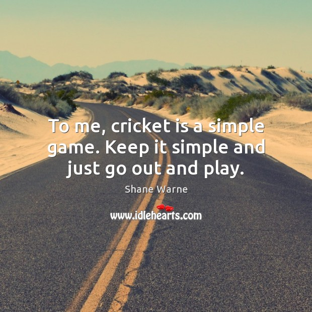 Image, To me, cricket is a simple game. Keep it simple and just go out and play.