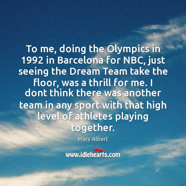 Image, To me, doing the Olympics in 1992 in Barcelona for NBC, just seeing