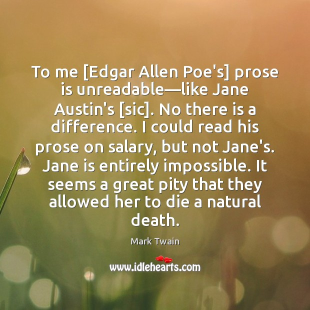 To me [Edgar Allen Poe's] prose is unreadable—like Jane Austin's [sic]. Image