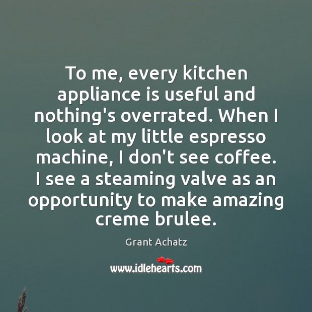 Image, To me, every kitchen appliance is useful and nothing's overrated. When I