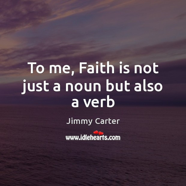 Image, To me, Faith is not just a noun but also a verb