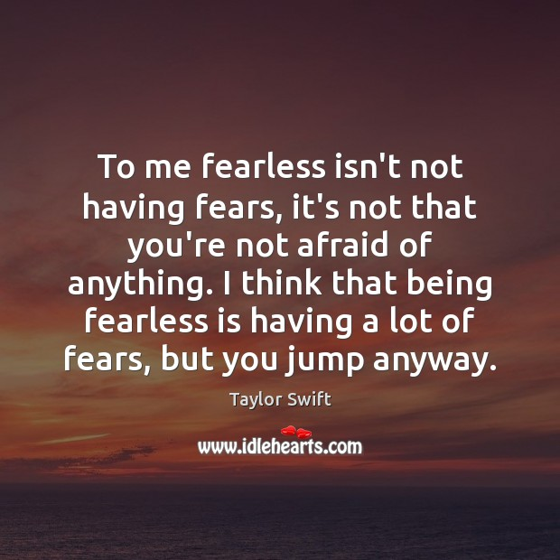 To me fearless isn't not having fears, it's not that you're not Image