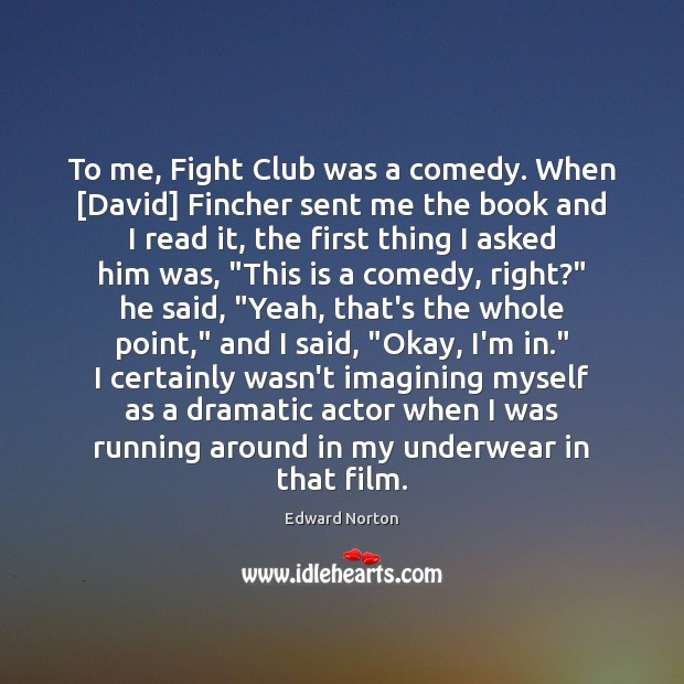 Image, To me, Fight Club was a comedy. When [David] Fincher sent me