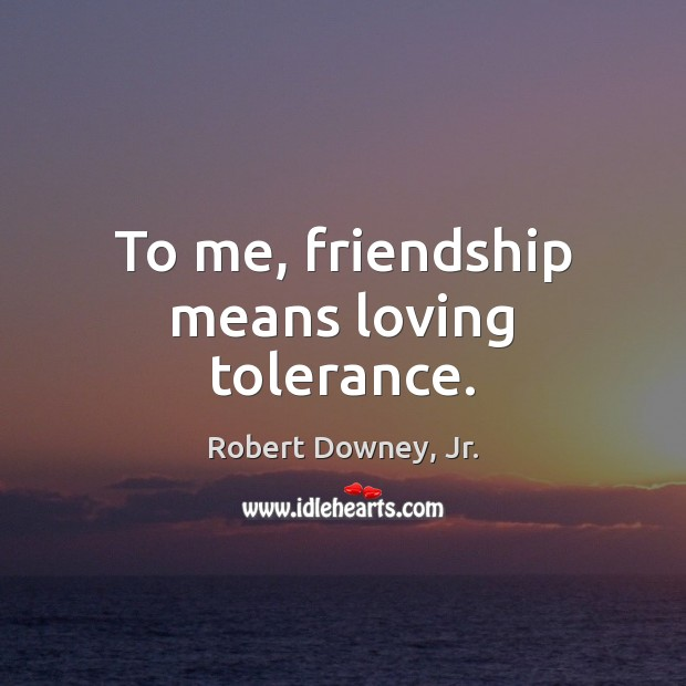 Image, To me, friendship means loving tolerance.