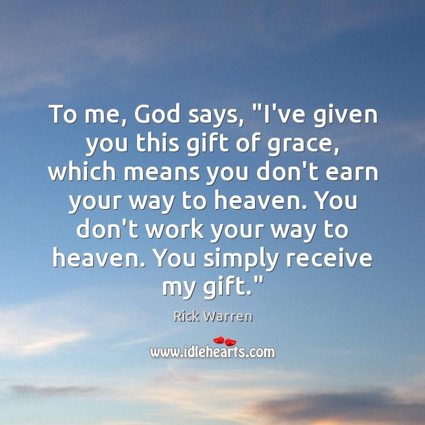 """To me, God says, """"I've given you this gift of grace, which Rick Warren Picture Quote"""
