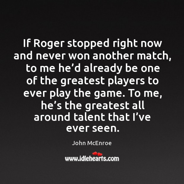 To me, he's the greatest all around talent that I've ever seen. John McEnroe Picture Quote