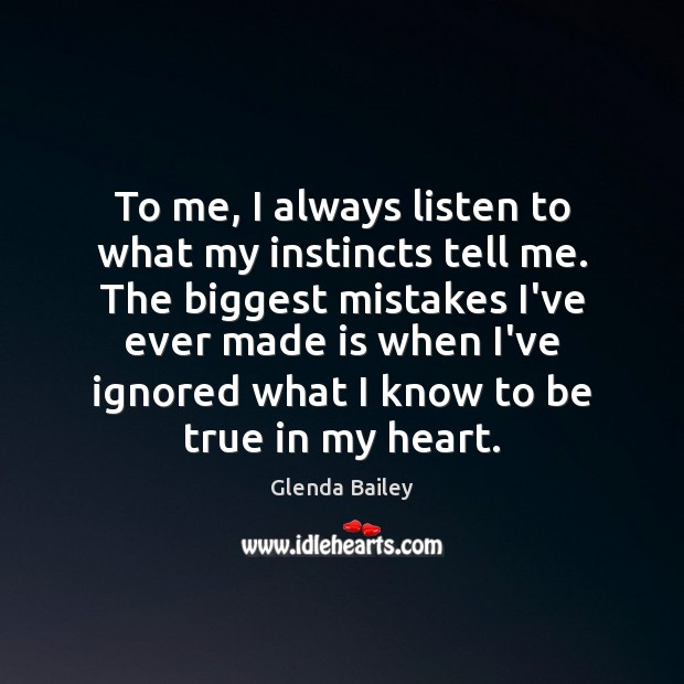 To me, I always listen to what my instincts tell me. The Image
