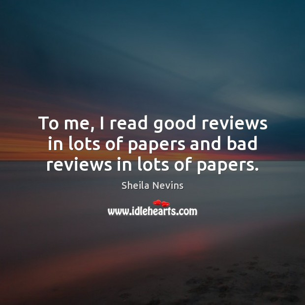 Image, To me, I read good reviews in lots of papers and bad reviews in lots of papers.