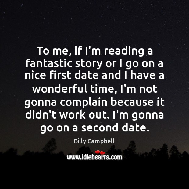 To me, if I'm reading a fantastic story or I go on Billy Campbell Picture Quote
