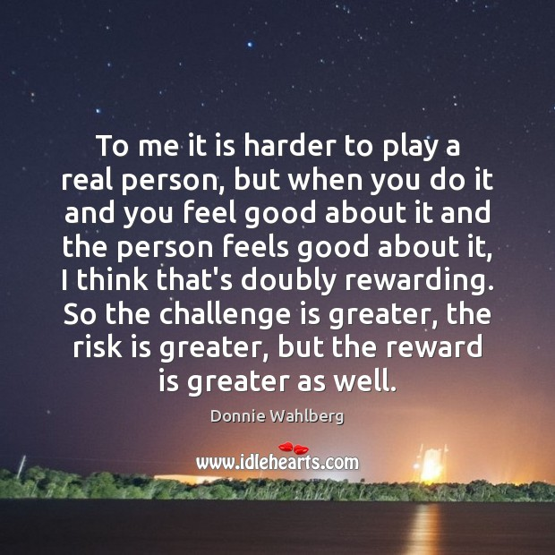 To me it is harder to play a real person, but when Donnie Wahlberg Picture Quote