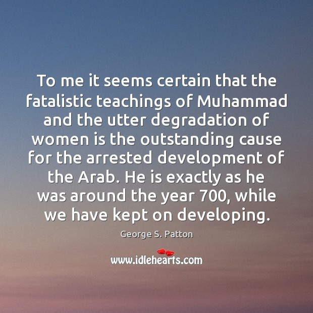 Image, To me it seems certain that the fatalistic teachings of Muhammad and