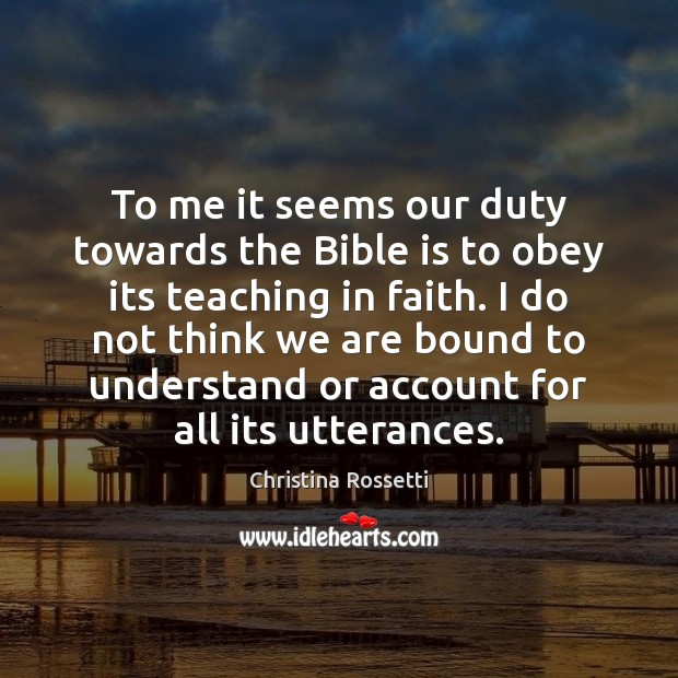 To me it seems our duty towards the Bible is to obey Image