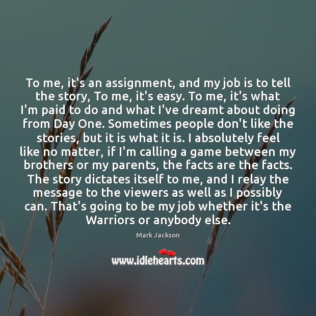 To me, it's an assignment, and my job is to tell the Image