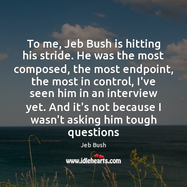 Image, To me, Jeb Bush is hitting his stride. He was the most