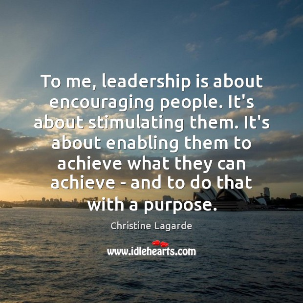 To me, leadership is about encouraging people. It's about stimulating them. It's Leadership Quotes Image