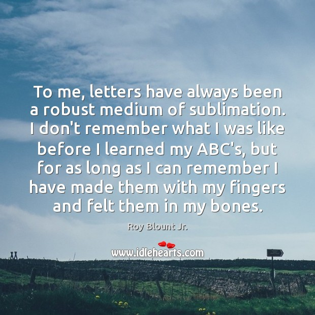 Image, To me, letters have always been a robust medium of sublimation. I