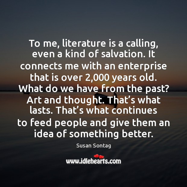 To me, literature is a calling, even a kind of salvation. It Image