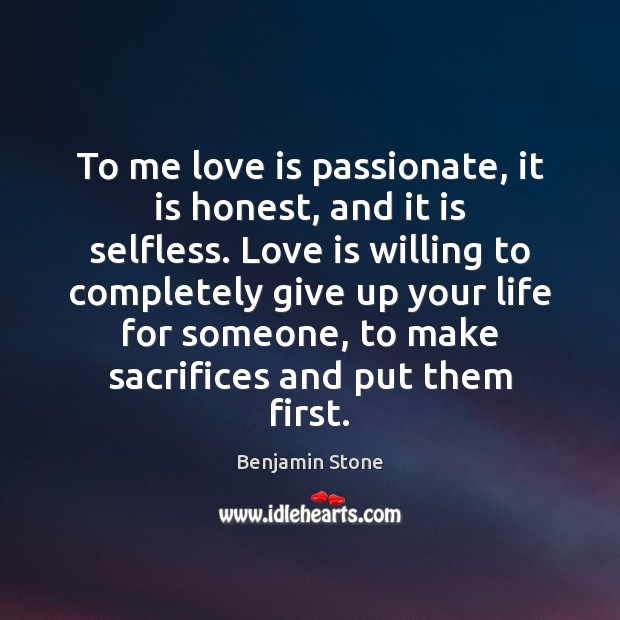 To me love is passionate, it is honest, and it is selfless. Image