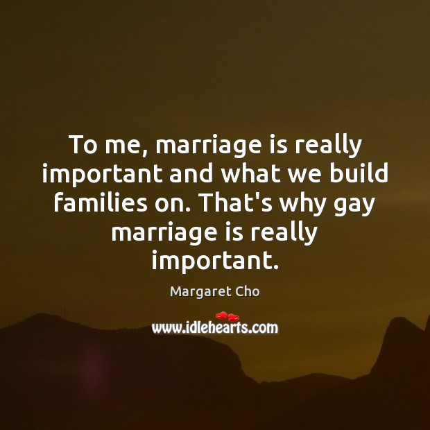Image, To me, marriage is really important and what we build families on.