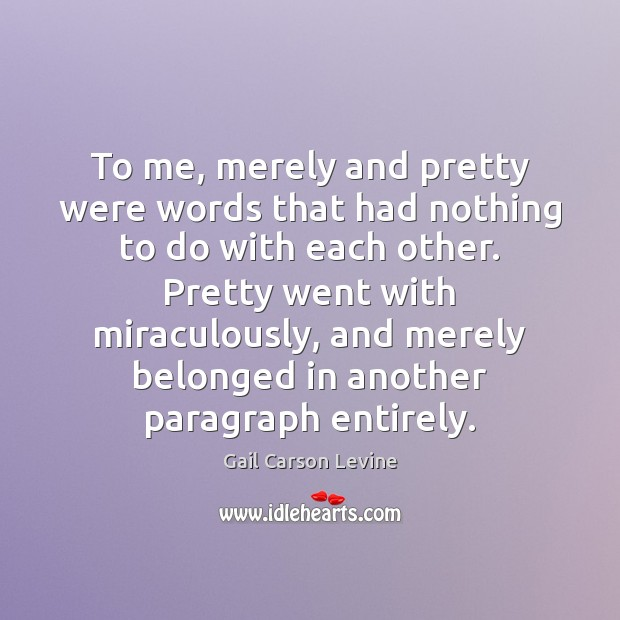 To me, merely and pretty were words that had nothing to do Image