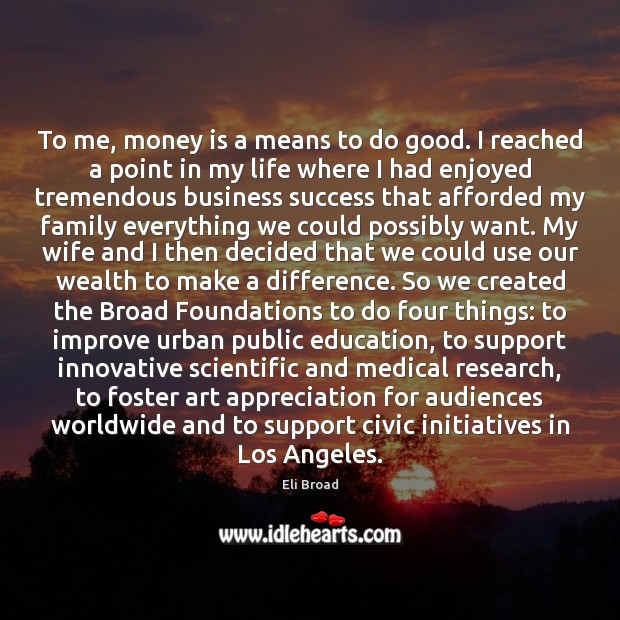 Image, To me, money is a means to do good. I reached a
