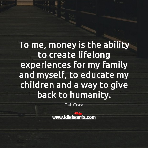 Image, To me, money is the ability to create lifelong experiences for my