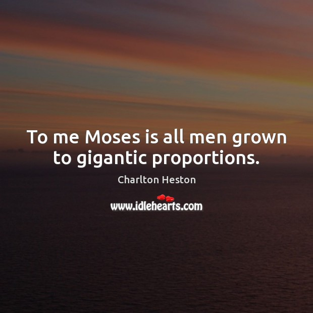 Image, To me Moses is all men grown to gigantic proportions.