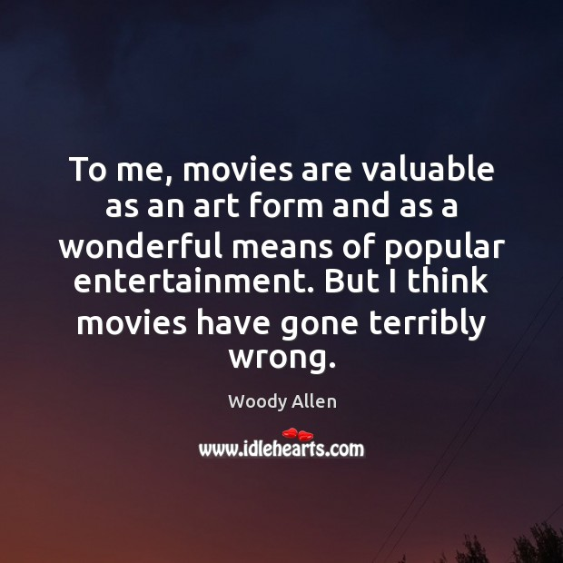 Image, To me, movies are valuable as an art form and as a