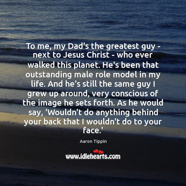 Image, To me, my Dad's the greatest guy – next to Jesus Christ