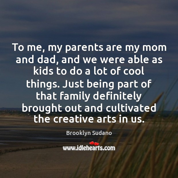 Image, To me, my parents are my mom and dad, and we were