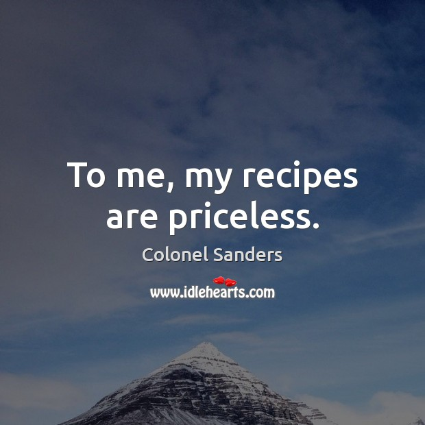 Image, To me, my recipes are priceless.