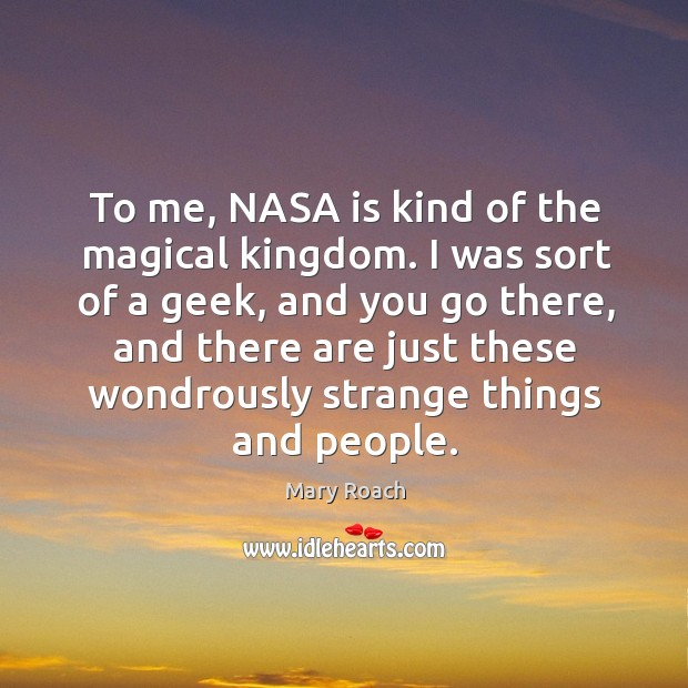 Image, To me, NASA is kind of the magical kingdom. I was sort