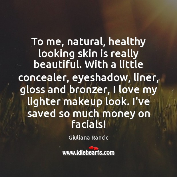 To me, natural, healthy looking skin is really beautiful. With a little Giuliana Rancic Picture Quote