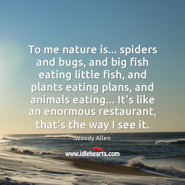 To me nature is… spiders and bugs, and big fish eating little Image