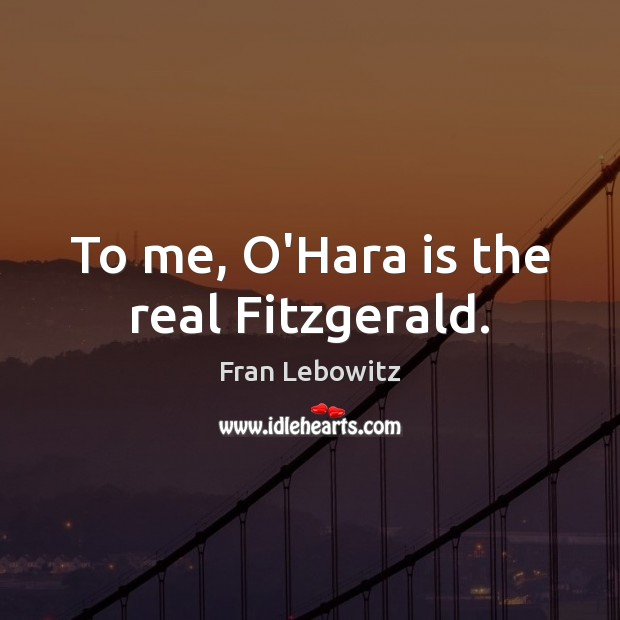 To me, O'Hara is the real Fitzgerald. Image