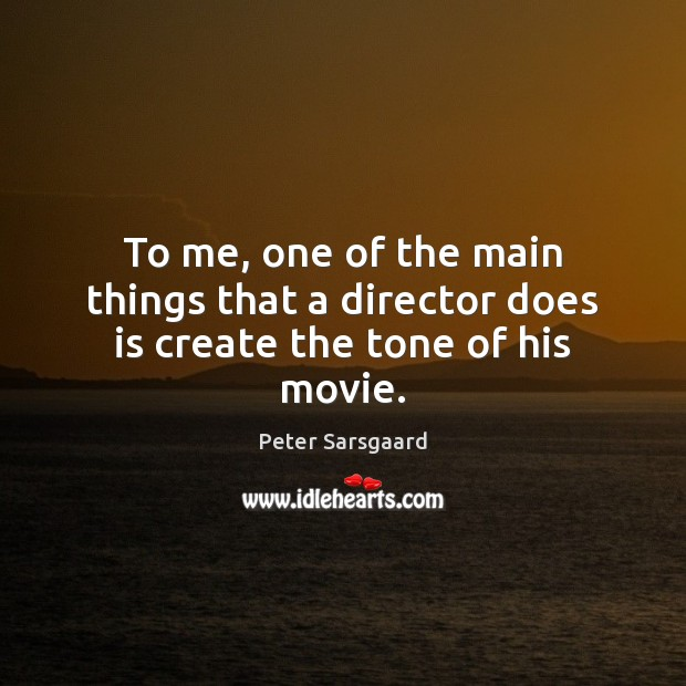 To me, one of the main things that a director does is create the tone of his movie. Image