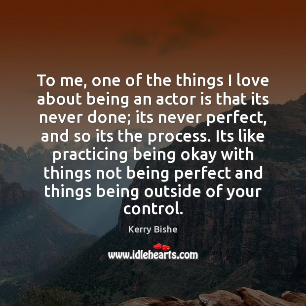Image, To me, one of the things I love about being an actor