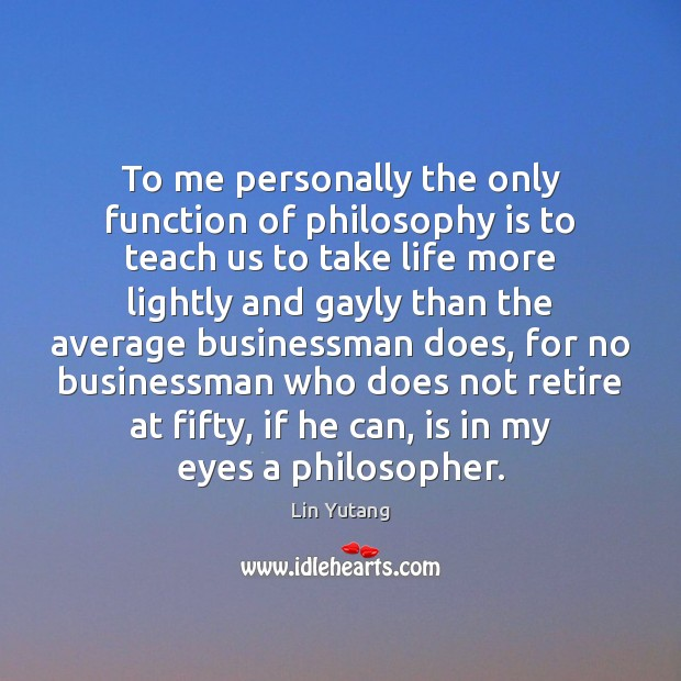 To me personally the only function of philosophy is to teach us Image