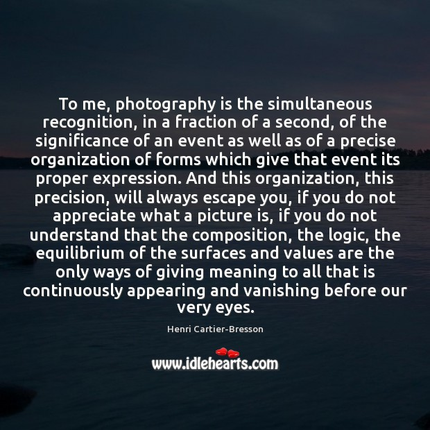 To me, photography is the simultaneous recognition, in a fraction of a Henri Cartier-Bresson Picture Quote