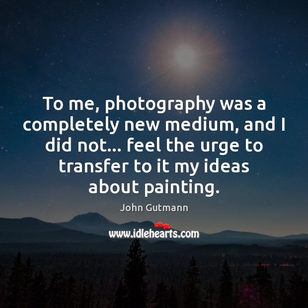 To me, photography was a completely new medium, and I did not… Image