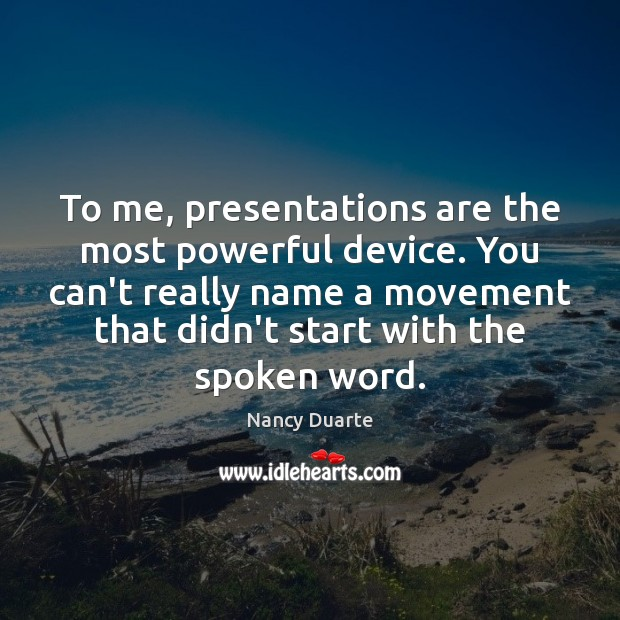 To me, presentations are the most powerful device. You can't really name Nancy Duarte Picture Quote