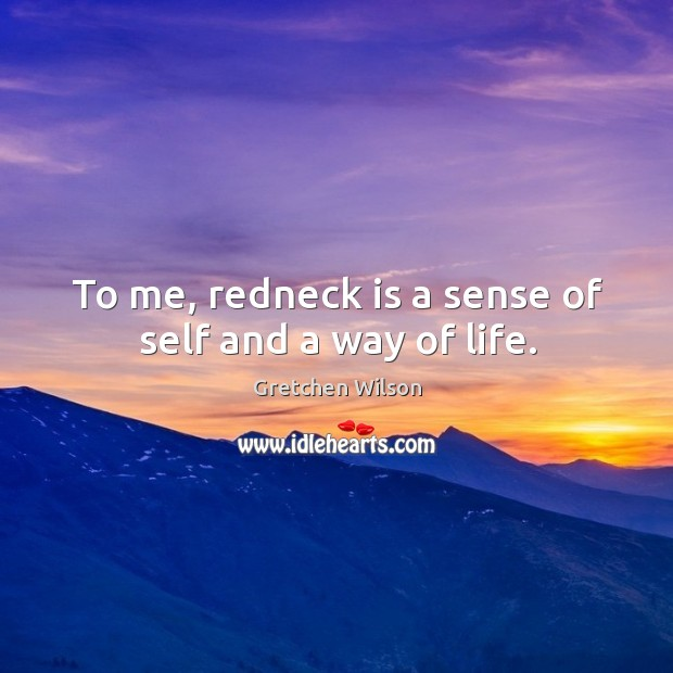 To me, redneck is a sense of self and a way of life. Image