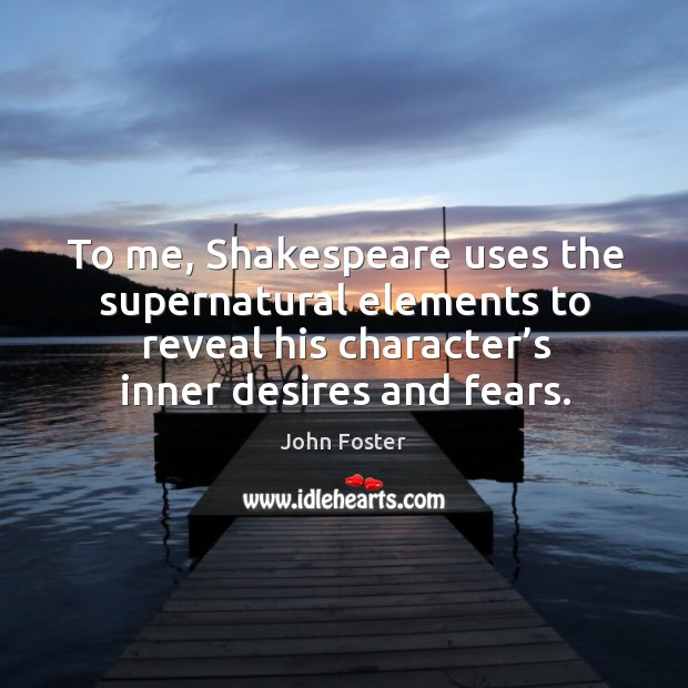 william shakespeares usage of the supernatural in many of his plays