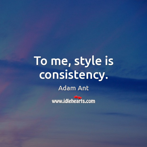 Image, To me, style is consistency.