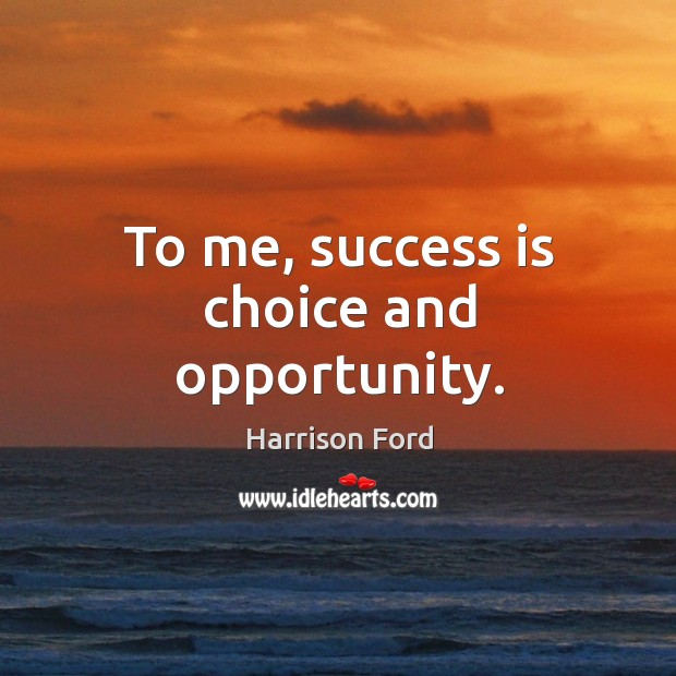 Image, To me, success is choice and opportunity.