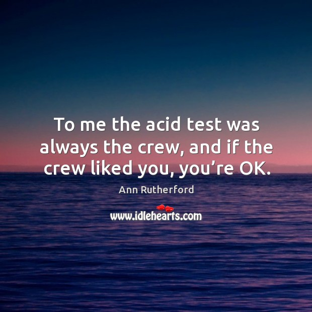 Image, To me the acid test was always the crew, and if the crew liked you, you're ok.