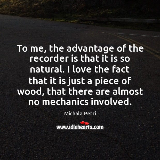 To me, the advantage of the recorder is that it is so Michala Petri Picture Quote