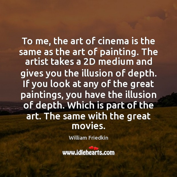 To me, the art of cinema is the same as the art William Friedkin Picture Quote
