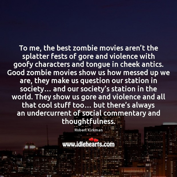 Image, To me, the best zombie movies aren't the splatter fests of