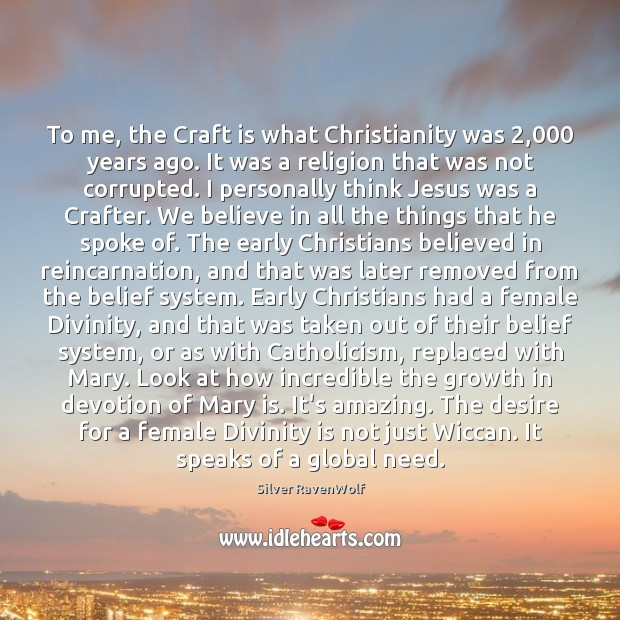 Image, To me, the Craft is what Christianity was 2,000 years ago. It was